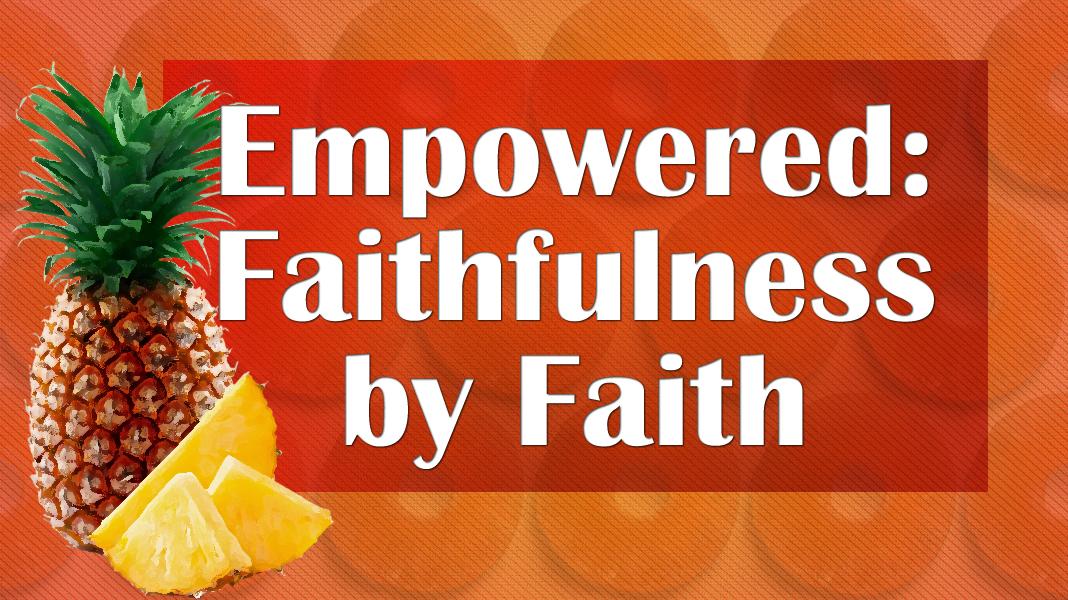 Empowered-7-4-21-Faithfulness-1a