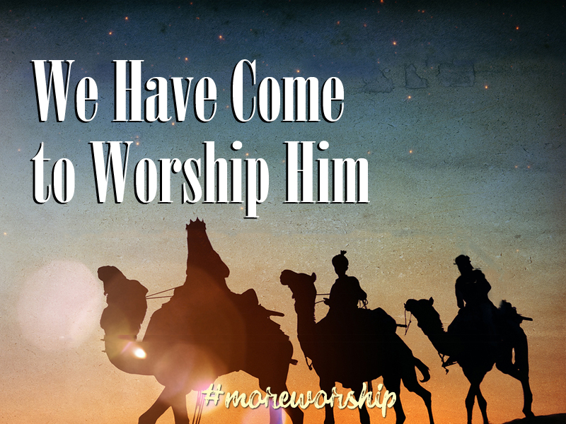 We Have Come to Worship Him 1