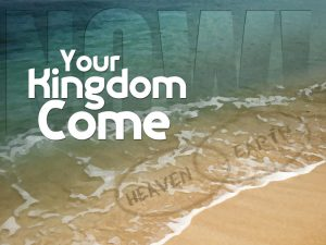 Your Kingdom Come Now 1