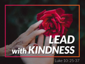"""June 30, 2019 message: """"Lead with Kindness"""""""